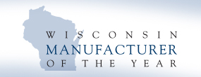 • Wisconsin Manufacturer of the Year